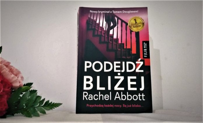 Rachel Abbott ,,Podejdź bliżej''