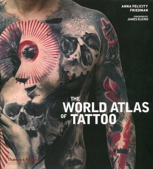 Najlepsze książki o tatuażach, Anna Felicity Friedman - The World Atlas of Tattoo