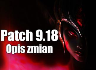 League of Legends - opis zmian Patch 9.18