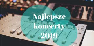 najlepsze koncerty 2019