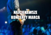 Najciekawsze koncerty marca